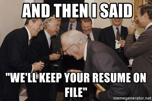 and then i said we ll keep your resume on file so then i said
