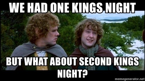 What about second breakfast? - We had one kings night but what about second kings night?