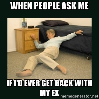 life alert lady - when people ask me if i'd ever get back with my ex
