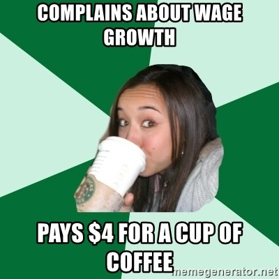 Annoying Starbucks Customer - Complains about wage growth Pays $4 for a cup of coffee