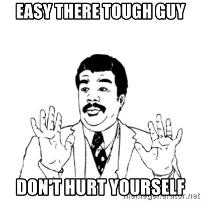 easy there tough guy dont hurt yourself easy there tough guy don't hurt yourself aysi meme generator