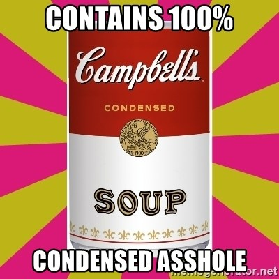 College Campbells Soup Can - Contains 100% Condensed asshole
