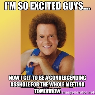 Richard Simmons - I'm so excited guys.... Now i get to be a condescending asshole for the whole meeting tomorrow