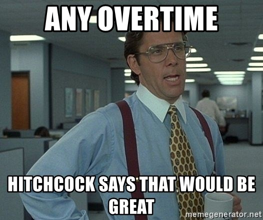 Office Space That Would Be Great - Any Overtime Hitchcock says that would be great