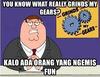 Grinds My Gears Peter Griffin - you know what really grinds my gears? kalo ada orang yang ngemis fun