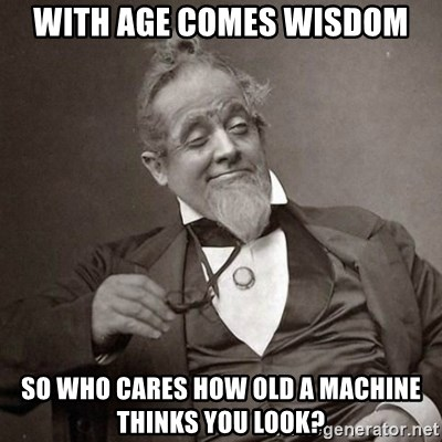 61798265 with age comes wisdom so who cares how old a machine thinks you look
