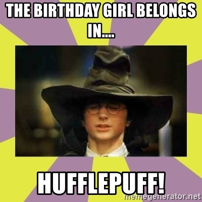 The Birthday Girl Belongs In Hufflepuff