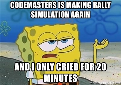 I'll have you know - Codemasters is making rally simulation again and I only cried for 20 minutes