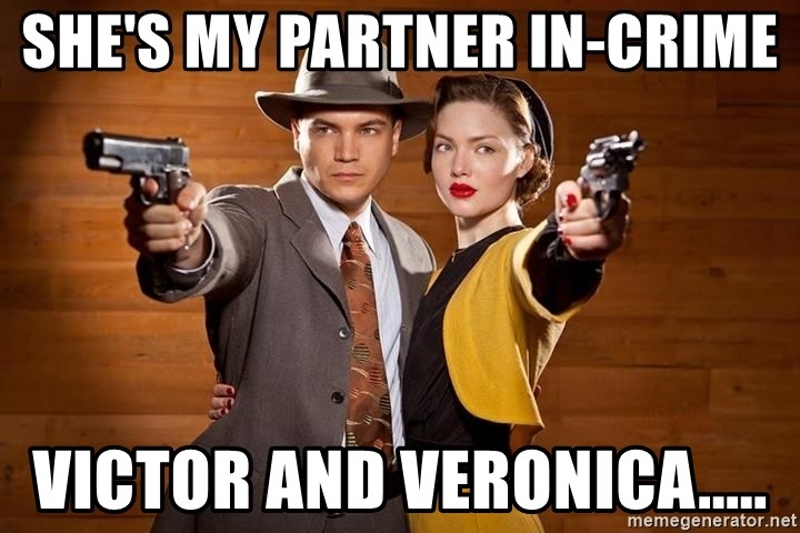 Bonnie and Clyde 4 - she's my partner in-crime victor and Veronica.....