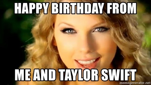 Happy Birthday From Me And Taylor Swift Taylor Swift Meme Generator