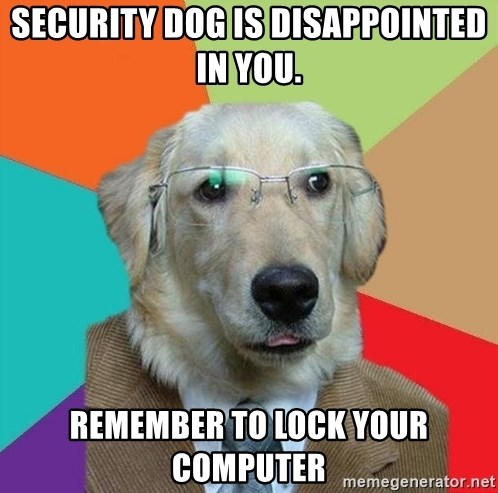 Business Dog - Security dog is disappointed in you. Remember to lock your computer