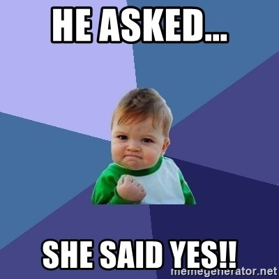 Success Kid - He asked... She said YES!!