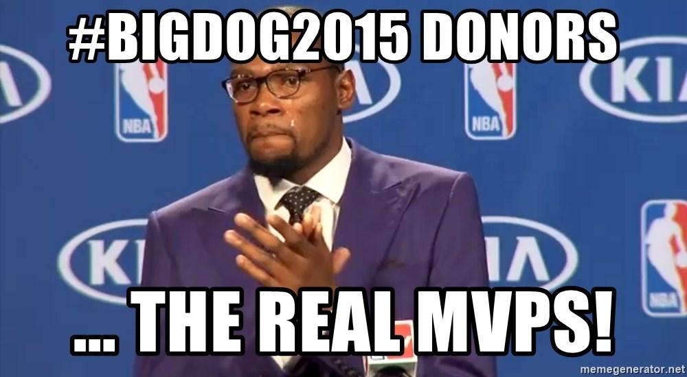 KD you the real mvp f - #BIGDOG2015 Donors ... the real MVPs!