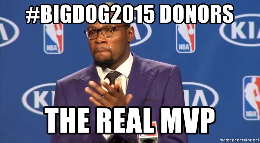 KD you the real mvp f - #BIGDOG2015 Donors the real mvp