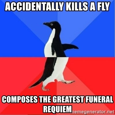 Socially Awkward to Awesome Penguin - accidentally kills a fly composes the greatest funeral requiem