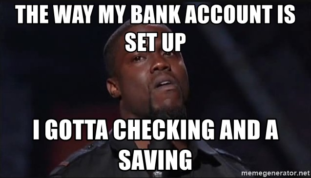Kevin Hart Face - The way my bank account is set up I gotta checking and a saving