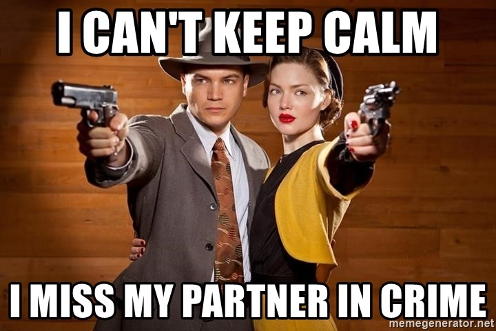I Cant Keep Calm I Miss My Partner In Crime Bonnie And Clyde 4