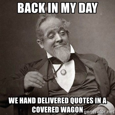 Back In My Day We Hand Delivered Quotes In A Covered Wagon 1889