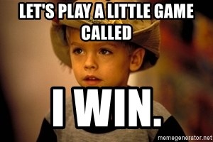 61945407 let's play a little game called i win julian big daddy meme