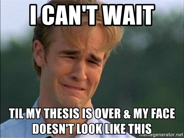 Dawson Crying - i can't wait  til my thesis is over & my face doesn't look like this