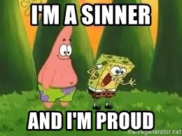 Ugly and i'm proud! - I'm a sinner And I'm proud