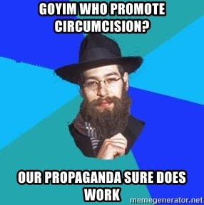 Jewish Dude - goyim who promote circumcision? our propaganda sure does work