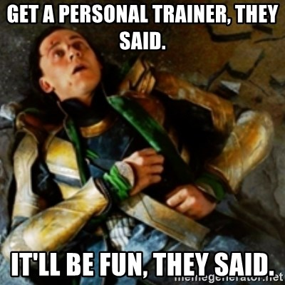 get a personal trainer they said it ll be fun they said loki