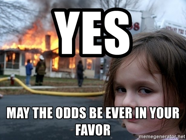Disaster Girl - Yes May the odds be ever in your favor