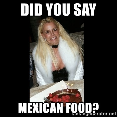 62041392 did you say mexican food? britney spears birthday meme generator