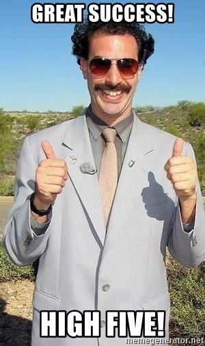 borat - great success! high five!