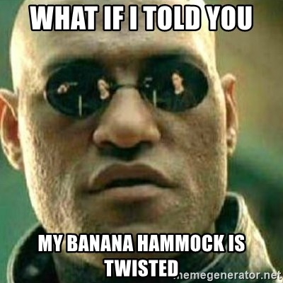 what if i told you   what if i told you my banana hammock is twisted what if i told you my banana hammock is twisted   what if i told      rh   memegenerator