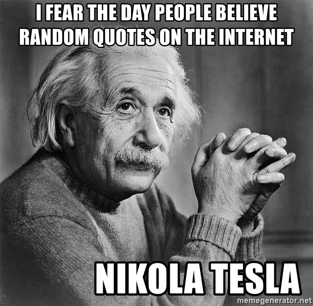 I Fear The Day People Believe Random Quotes On The Internet Nikola