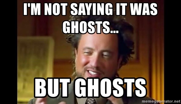 62067545 i'm not saying it was ghosts but ghosts ancient aliens meme
