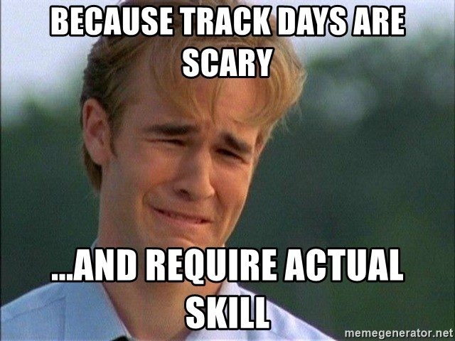 Crying Man - Because track days are scary ...and require actual skill