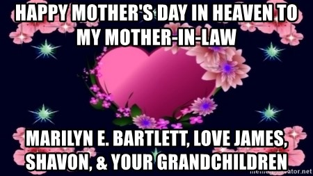 Happy Mothers Day In Heaven To My Mother In Law Marilyn E Bartlett