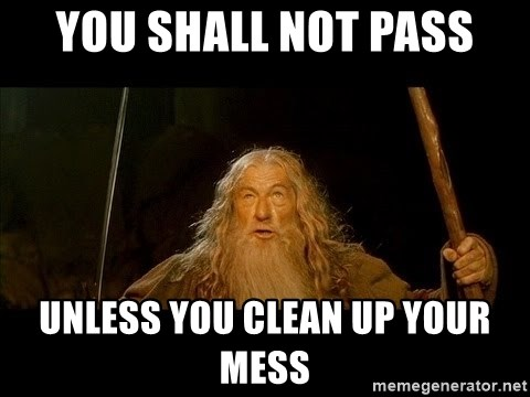 you shall not pass gandalf the gray - You shall not pass unless you clean up your mess