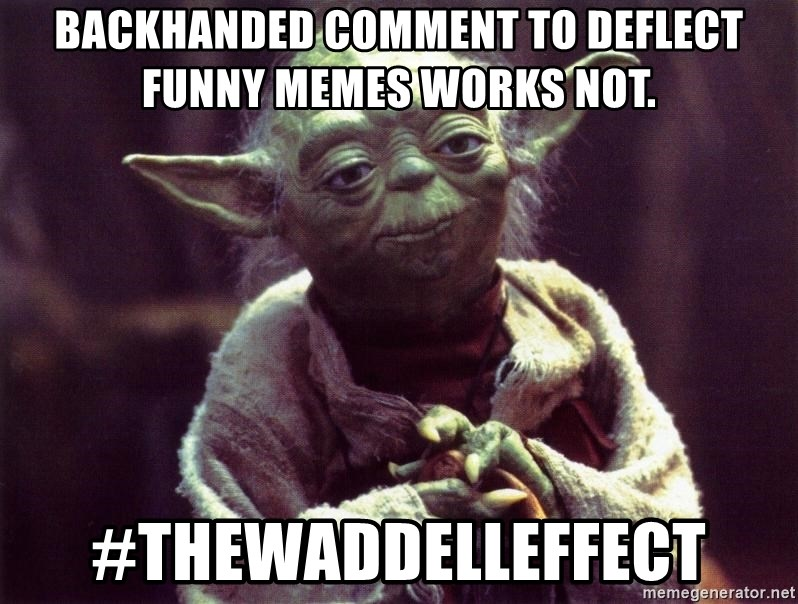 Funniest Meme Generator : Backhanded comment to deflect funny memes works not