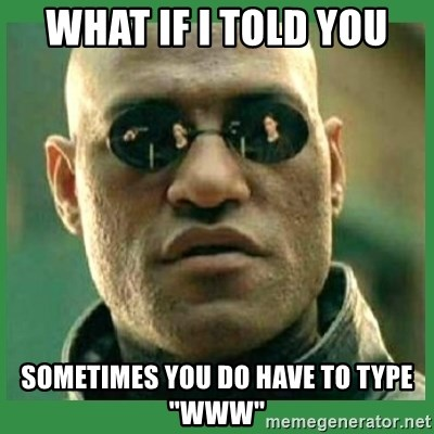 "Matrix Morpheus - What if I told you Sometimes you do have to type ""www"""