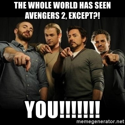 avengers pointing - The WHOLE world has seen Avengers 2, Except?! YOU!!!!!!!