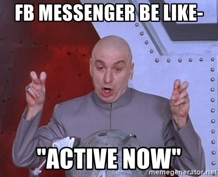 fb messenger be like active now fb messenger be like \