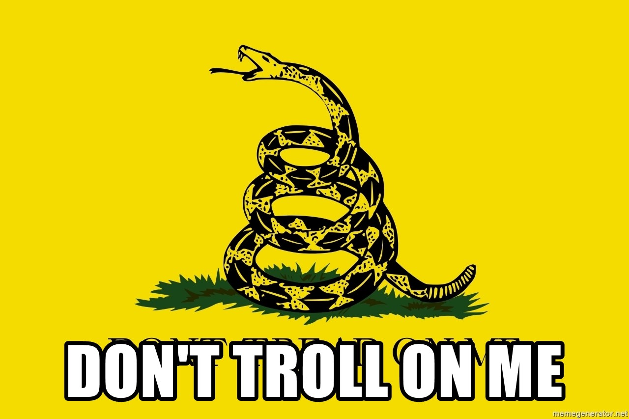 Don't tread on me - DON'T Troll on me