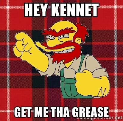 Angry Scotsman - hey kennet get me tha grease