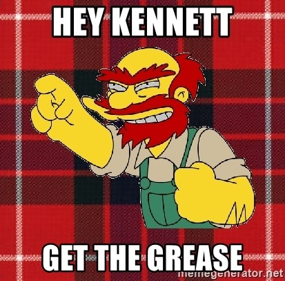 Angry Scotsman - hey kennett get the grease