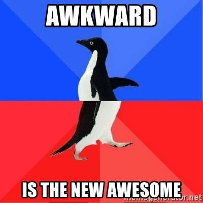 Socially Awkward to Awesome Penguin - Awkward is the new Awesome