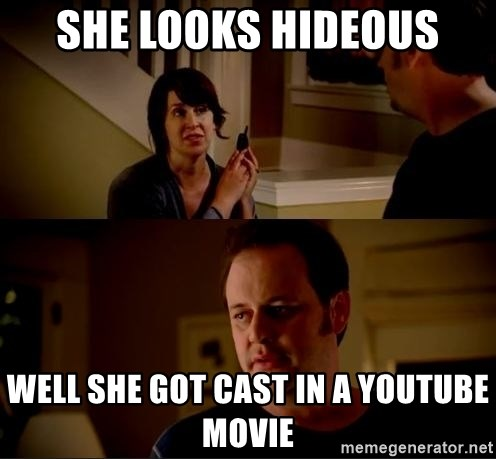 jake from state farm meme - she looks hideous well she got cast in a YouTube movie