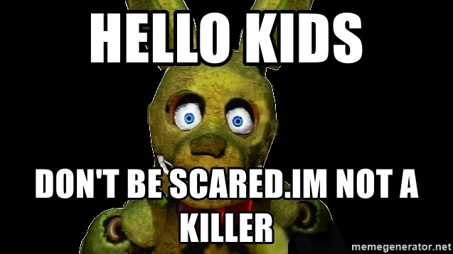 Scary Five Nights At Freddy's Memes Hello Kids Don T Be Scared Im Not A Killer Golden Bonnie Five Nights At Freddy S 3 Meme Generator golden bonnie five nights at freddy s 3