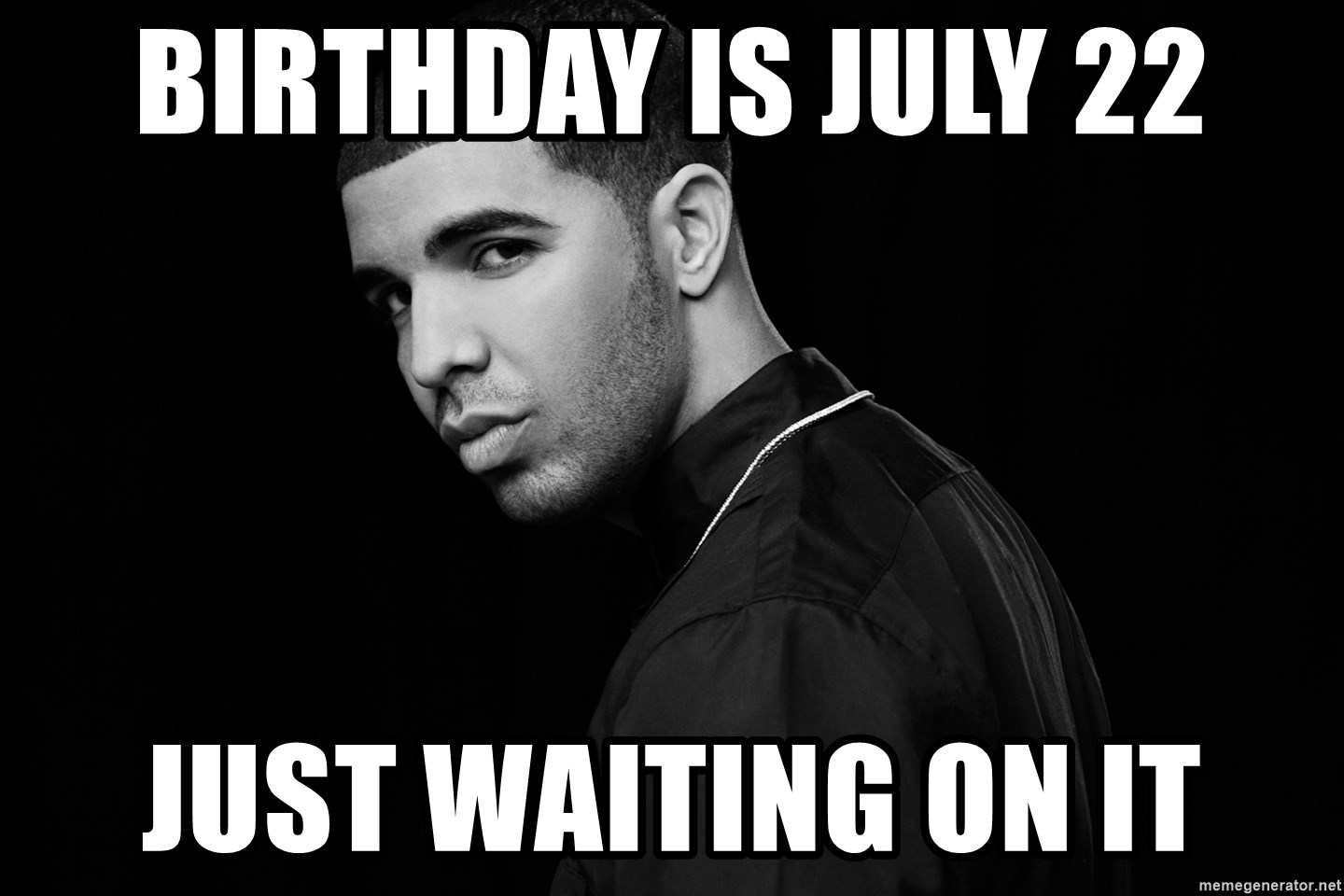 Drake quotes - Birthday is July 22 Just waiting on it