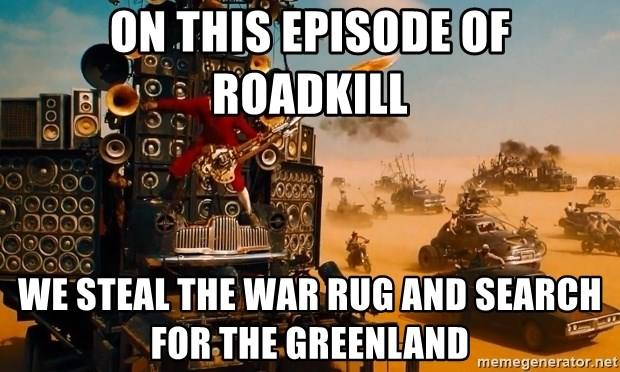 on this episode of Roadkill We steal the War Rug and search for the