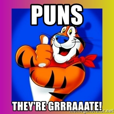 Puns they're grrraaate! - Tony The Tiger | Meme Generator