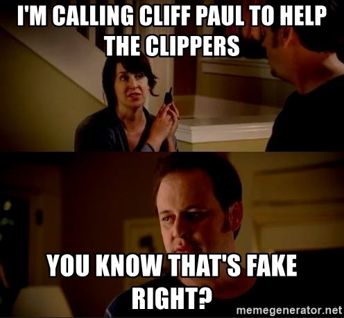 jake from state farm meme - I'm calling Cliff Paul to help The Clippers You know that's Fake right?